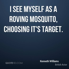 I see myself as a roving mosquito, choosing it's target.