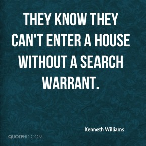 They know they can't enter a house without a search warrant.