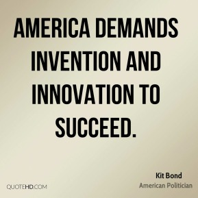 America demands invention and innovation to succeed.