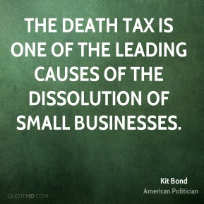 The death tax is one of the leading causes of the dissolution of small businesses.
