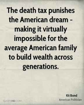 The death tax punishes the American dream - making it virtually impossible for the average American family to build wealth across generations.