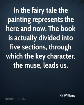 In the fairy tale the painting represents the here and now. The book is actually divided into five sections, through which the key character, the muse, leads us.