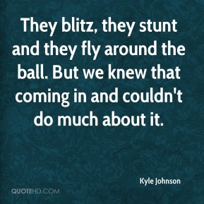 They blitz, they stunt and they fly around the ball. But we knew that coming in and couldn't do much about it.