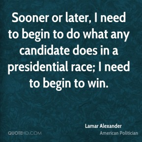 Sooner or later, I need to begin to do what any candidate does in a presidential race; I need to begin to win.