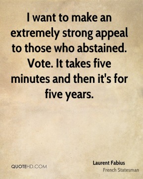 I want to make an extremely strong appeal to those who abstained. Vote. It takes five minutes and then it's for five years.