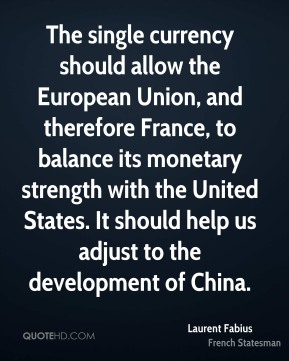 The single currency should allow the European Union, and therefore France, to balance its monetary strength with the United States. It should help us adjust to the development of China.