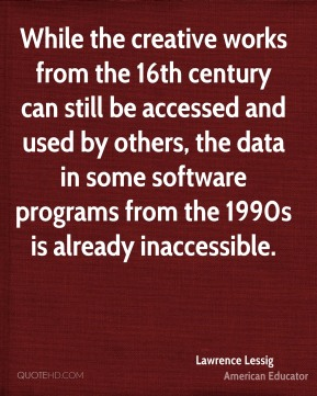 While the creative works from the 16th century can still be accessed and used by others, the data in some software programs from the 1990s is already inaccessible.