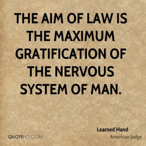 The aim of law is the maximum gratification of the nervous system of man.