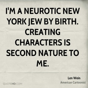 I'm a neurotic New York Jew by birth. Creating characters is second nature to me.