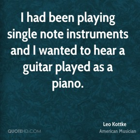 I had been playing single note instruments and I wanted to hear a guitar played as a piano.