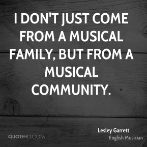 I don't just come from a musical family, but from a musical community.