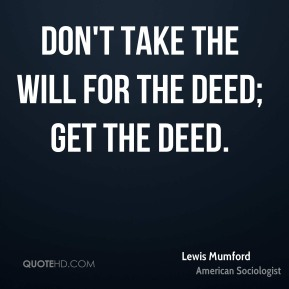 Don't take the will for the deed; get the deed.