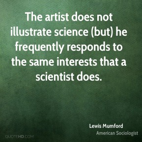 The artist does not illustrate science (but) he frequently responds to the same interests that a scientist does.