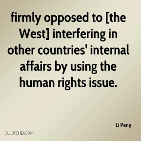 Li Peng  - firmly opposed to [the West] interfering in other countries' internal affairs by using the human rights issue.