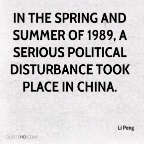 Li Peng  - In the spring and summer of 1989, a serious political disturbance took place in China.