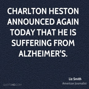 Liz Smith - Charlton Heston announced again today that he is suffering from Alzheimer's.