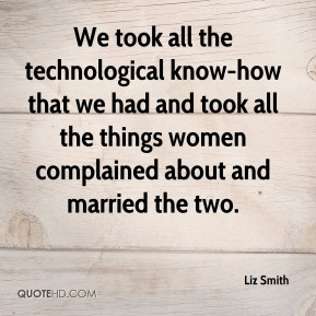 We took all the technological know-how that we had and took all the things women complained about and married the two.