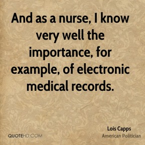 Lois Capps - And as a nurse, I know very well the importance, for example, of electronic medical records.