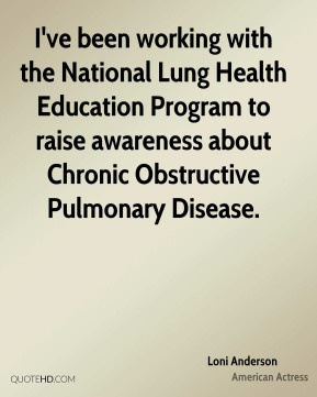 Loni Anderson - I've been working with the National Lung Health Education Program to raise awareness about Chronic Obstructive Pulmonary Disease.