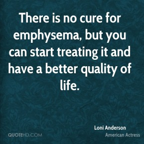 There is no cure for emphysema, but you can start treating it and have a better quality of life.