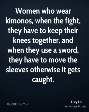 Women who wear kimonos, when the fight, they have to keep their knees together, and when they use a sword, they have to move the sleeves otherwise it gets caught.