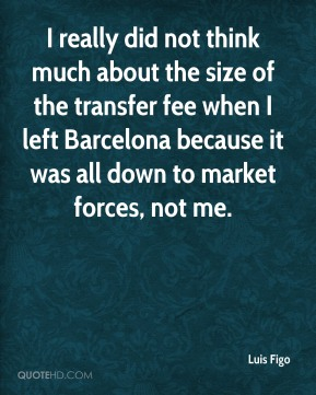 I really did not think much about the size of the transfer fee when I left Barcelona because it was all down to market forces, not me.