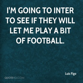 I'm going to Inter to see if they will let me play a bit of football.