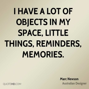 Marc Newson - I have a lot of objects in my space, little things, reminders, memories.