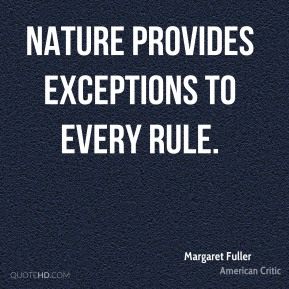 Nature provides exceptions to every rule.