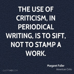 The use of criticism, in periodical writing, is to sift, not to stamp a work.