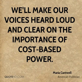 Maria Cantwell - We'll make our voices heard loud and clear on the importance of cost-based power.