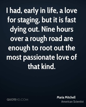 I had, early in life, a love for staging, but it is fast dying out. Nine hours over a rough road are enough to root out the most passionate love of that kind.