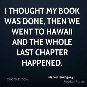 Mariel Hemingway - I thought my book was done, then we went to Hawaii and the whole last chapter happened.