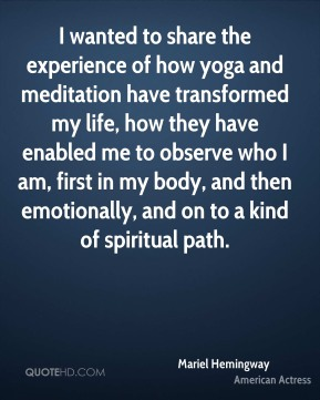 I wanted to share the experience of how yoga and meditation have transformed my life, how they have enabled me to observe who I am, first in my body, and then emotionally, and on to a kind of spiritual path.