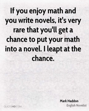 Mark Haddon - If you enjoy math and you write novels, it's very rare that you'll get a chance to put your math into a novel. I leapt at the chance.