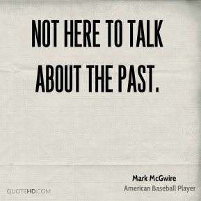 not here to talk about the past.