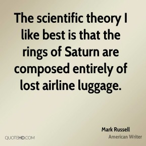 Mark Russell - The scientific theory I like best is that the rings of Saturn are composed entirely of lost airline luggage.
