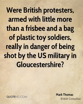 Mark Thomas - Were British protesters, armed with little more than a frisbee and a bag of plastic toy soldiers, really in danger of being shot by the US military in Gloucestershire?
