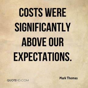 Costs were significantly above our expectations.