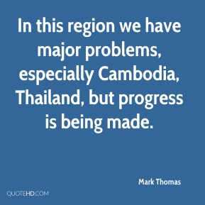 Mark Thomas  - In this region we have major problems, especially Cambodia, Thailand, but progress is being made.