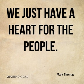We just have a heart for the people.