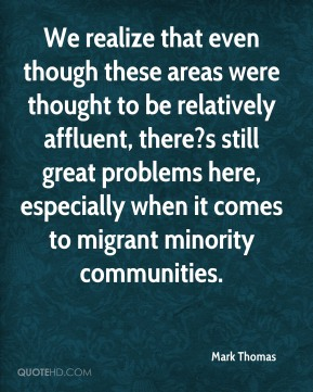 We realize that even though these areas were thought to be relatively affluent, there?s still great problems here, especially when it comes to migrant minority communities.