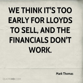 We think it's too early for Lloyds to sell, and the financials don't work.