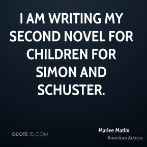 Marlee Matlin - I am writing my second novel for children for Simon and Schuster.