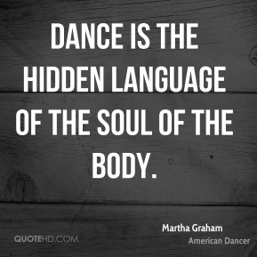 Dance is the hidden language of the soul of the body.
