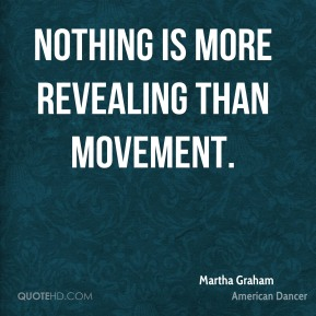 Nothing is more revealing than movement.