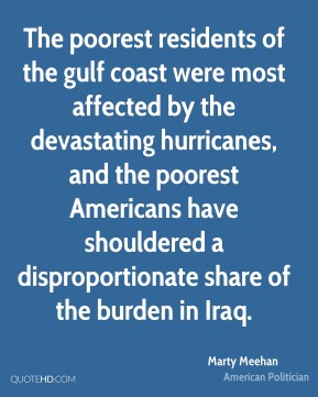 Marty Meehan - The poorest residents of the gulf coast were most affected by the devastating hurricanes, and the poorest Americans have shouldered a disproportionate share of the burden in Iraq.