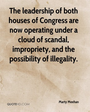 Marty Meehan  - The leadership of both houses of Congress are now operating under a cloud of scandal, impropriety, and the possibility of illegality.