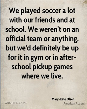 We played soccer a lot with our friends and at school. We weren't on an official team or anything, but we'd definitely be up for it in gym or in after-school pickup games where we live.