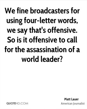 We fine broadcasters for using four-letter words, we say that's offensive. So is it offensive to call for the assassination of a world leader?